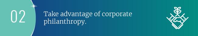 Take advantage of corporate philanthropy