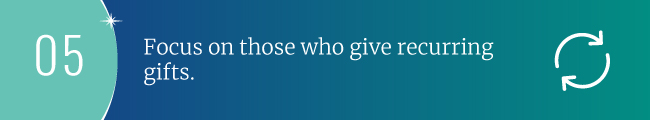 Focus on those who give recurring gifts