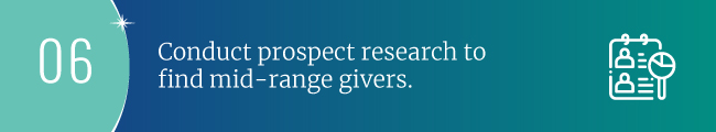 Conduct prospect research to find mid-range givers
