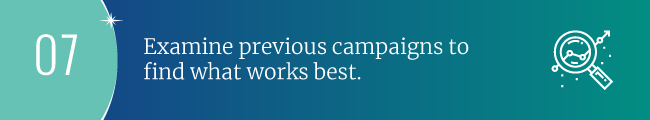 Examine previous campaigns to find what works best